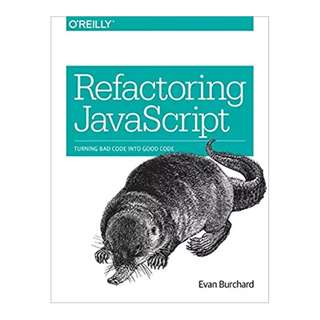 Refactoring JavaScript: Turning Bad Code Into Good Code BY Evan Burchard