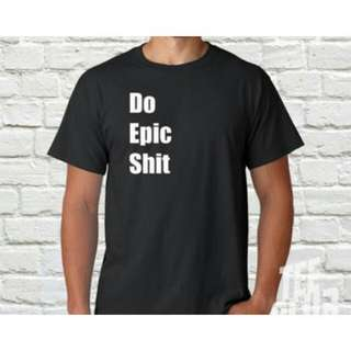 Do Epic Shit Design T-Shirt Custom Tee