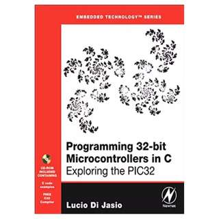 Programming 32-bit Microcontrollers in C: Exploring the PIC32 (Embedded Technology) BY  Lucio Di Jasio