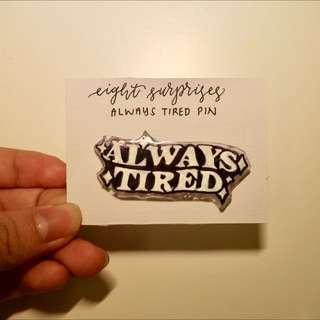 Always Tired Pin