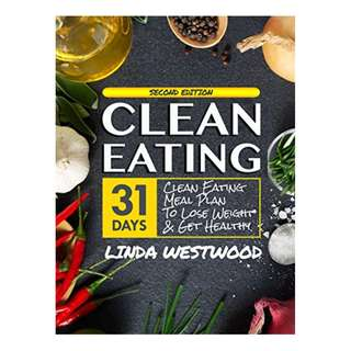 Clean Eating (4th Edition): 31-Day Clean Eating Meal Plan to Lose Weight & Get Healthy! BY  Linda Westwood