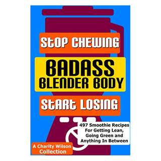 Badass Blender Body: Stop Chewing Start Losing: (Weight Loss Smoothie Recipes) (Coconut Oil, Detox, Green Smoothie Recipes) BY Charity Wilson (Author), Darrin Wiggins (Author)