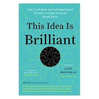 This Idea Is Brilliant: Lost, Overlooked, and Underappreciated Scientific Concepts Everyone Should Know BY John Brockman