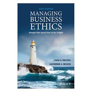 Managing Business Ethics: Straight Talk about How to Do It Right, 6th Edition BY Linda K. Trevino (Author), Katherine A. Nelson (Author)