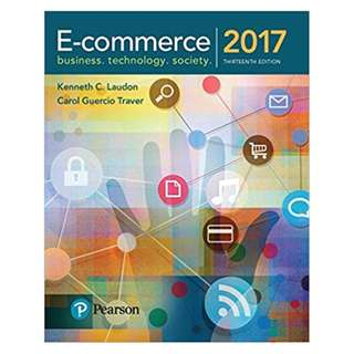 E-Commerce 2017: Business, Technology, and Society 13th Edition BY Kenneth C. Laudon (Author),‎ Carol Guercio Traver (Author)