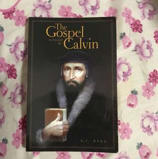 The Gospel as Taught by Calvin By R C Reed