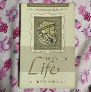 The Soul of Life : The Piety of John Calvin By Joel R Beeke
