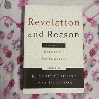 Revelation and Reason : New Essays in Reformed Apologetics Edited By K Scott Oliphint