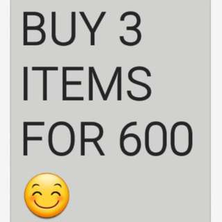 Buy any 3 ITEMS for 500-600 only!!