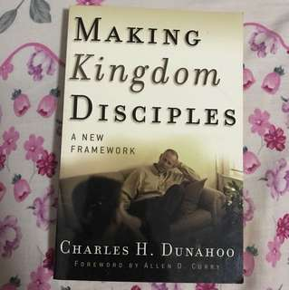 Making Kingdom Disciples: A New Framework By Charles H Dunahoo