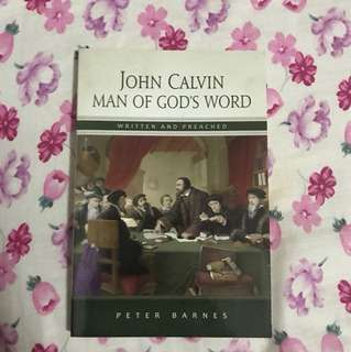 John Calvin Man of God's Word, Written and Preached By Peter Barnes