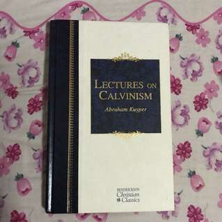 (Hardcover) Lectures on Calvinism: Six Lectures Delivered at Princeton University, 1898 Under the Auspices of the L. P. Stone Foundation (Hendrickson Christian Classics) By Abraham Kuyper