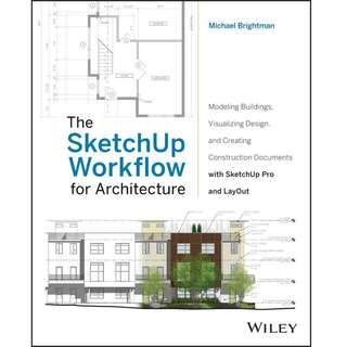The SketchUp Workflow for Architecture Modeling Buildings BY  Michael Brightman
