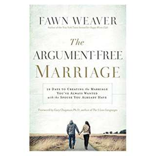 The Argument-Free Marriage: 28 Days to Creating the Marriage You've Always Wanted with the Spouse You Already Have BY Fawn Weaver  (Author),‎ Ph. D. Gary Chapman (Foreword)