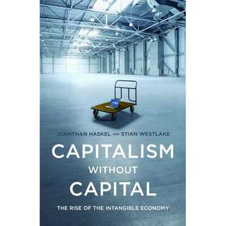 Capitalism without Capital: The Rise of the Intangible Economy by Jonathan Haskel