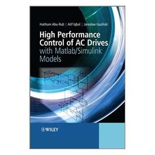 High Performance Control of AC Drives with Matlab / Simulink Models BY Haitham Abu-Rub (Editor), Atif Iqbal (Editor), Jaroslaw Guzinski (Editor)