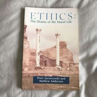 Ethics: The Drama of the Moral Life by Piotr Jaroszynski & Mathew Anderson