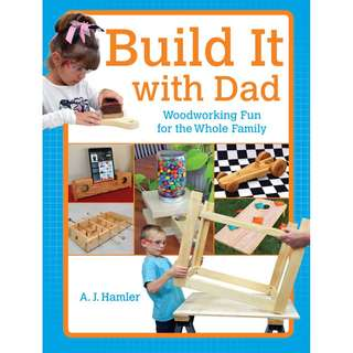 Build It with Dad  Woodworking Fun for the Whole Family Popular Woodworking