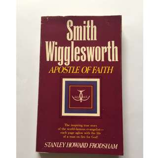Smith Wigglesworth, Apostle of Faith by Stanely Howard Frodsham