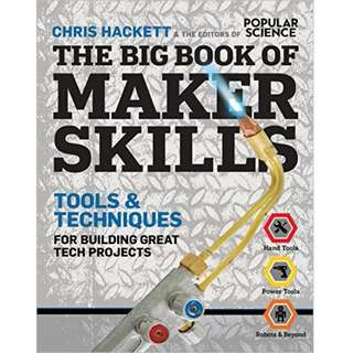 The Big Book of Maker Skills (Popular Science): Tools & Techniques for Building Great Tech Projects by Chris Hackett