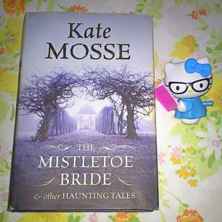 The Mistletoe Bride & Other Haunting Tales by Kate Mosse (Inspired by ghost stories, traditional folk tales and country legends from England and France)