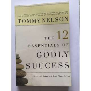 The 12 Essentials of Godly Success by Tommy Nelson