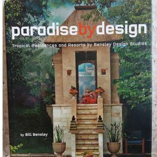 Paradise by Design: Tropical Residences and Resorts by Bensley Design Studios by Bill Bensley