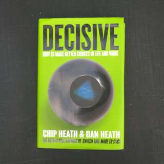 Decisive, How to Make Better Choices in Life & Work by Chip & Dan Heath