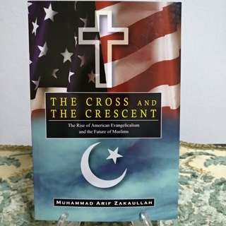 The Cross and The Crescent : The rise of American Evangelicalism and the future of Muslim.