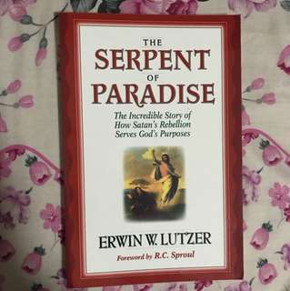 (New) The Serpent of Paradise: The Incredible Story of How Satan's Rebellion Serves God's Purposes By Erwin W Lutzer