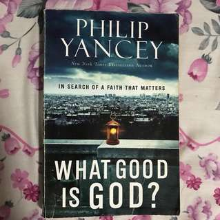 What Good Is God?: In Search of a Faith That Matters By Philip Yancey