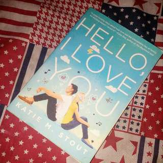 HELLO I LOVE YOU by KATIE M. STOUT / NOVEL BOOK