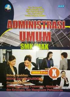 ADMINISTRASI UMUM SMK/MAK  untuk Kelas X  Bidang Keahlian : BISNIS DAN MANAJEMEN  Program Keahlian : Bisnis Daring dan Pemasaran, Akuntansi dan Keuangan, dan Manajemen Perkantoran