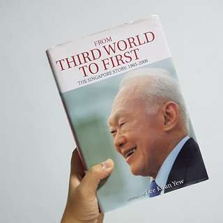 From Third World to First The Singapore Story: 1965 - 2000 Memoirs of Lee Kuan Yew