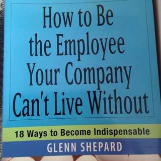 How to be the employee your company can't live without