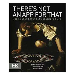There's Not an App for That: Mobile User Experience Design for Life BY Simon Robinson  (Author),‎ Gary Marsden  (Author),‎ Matt Jones  (Author)