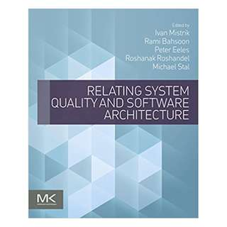 Relating System Quality and Software Architecture BY  Ivan Mistrik (Editor),‎ Rami Bahsoon (Editor),‎ Peter Eeles (Editor),‎ Roshanak Roshandel (Editor),‎ Michael Stal (Editor)