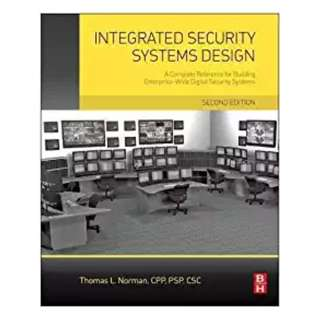 Integrated Security Systems Design: A Complete Reference for Building Enterprise-Wide Digital Security Systems BY Thomas L. Norman