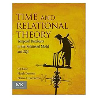 Time and Relational Theory: Temporal Databases in the Relational Model and SQL (The Morgan Kaufmann Series in Data Management Systems) BY C. J. Date  (Author),‎ Hugh Darwen (Author),‎ Nikos Lorentzos (Author)
