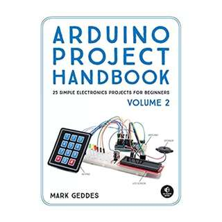 Arduino Project Handbook, Volume 2: 25 Simple Electronics Projects for Beginners BY Mark Geddes