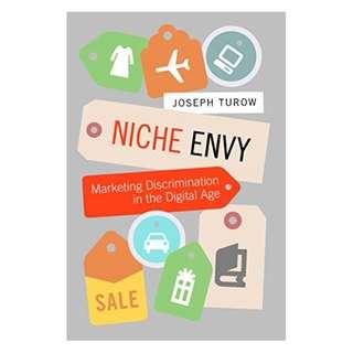 Niche Envy: Marketing Discrimination in the Digital Age (MIT Press)  BY Joseph Turow