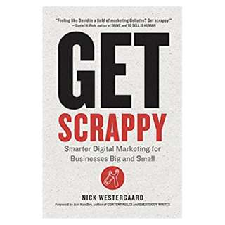 Get Scrappy: Smarter Digital Marketing for Businesses Big and Small BY Nick WESTERGAARD