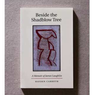 Beside the Shadblow Tree: A Memoir of James Laughlin by Hayden Carruth
