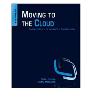 Moving To The Cloud: Developing Apps in the New World of Cloud Computing BY Dinkar Sitaram  (Author), Geetha Manjunath  (Author)