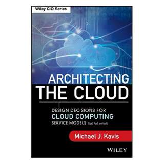 Architecting the Cloud: Design Decisions for Cloud Computing Service Models (SaaS, PaaS, and IaaS) (Wiley CIO) BY Michael J. Kavis