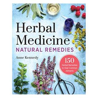 Herbal Medicine Natural Remedies: 150 Herbal Remedies to Heal Common Ailments BY Anne Kennedy