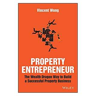 Property Entrepreneur: The Wealth Dragon Way to Build a Successful Property Business BY Vincent Wong
