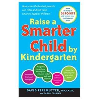 Raise a Smarter Child by Kindergarten: Raise IQ by up to 30 points and turn on your child's smart genes BY David Perlmutter M.D. (Author),‎ Carol Colman (Author)