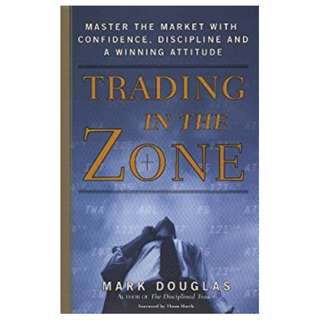 Trading in the Zone: Master the Market with Confidence, Discipline, and a Winning Attitude BY Mark Douglas