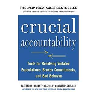 Crucial Accountability: Tools for Resolving Violated Expectations, Broken Commitments, and Bad Behavior, Second Edition BY Kerry Patterson (Author), Joseph Grenny (Author), Ron McMillan (Author), Al Switzler (Author), David Maxfield (Author)